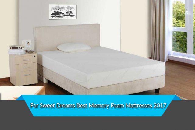 For Sweet Dreams Best Memory Foam Mattresses 2017