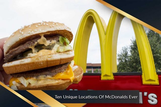Ten Unique Locations Of McDonalds Ever
