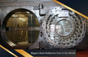 Biggest Bank Robberies Ever in the World