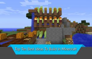 Top Ten Best Ideas To Build In Minecraft