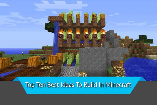 Top Ten Best Ideas To Build In Minecraft