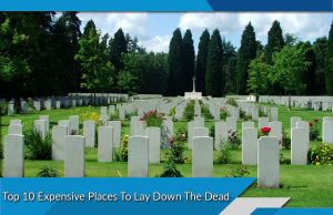 Top 10 Expensive Places To Lay Down The Dead