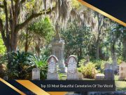 Top 10 Most Beautiful Cemeteries Of The World