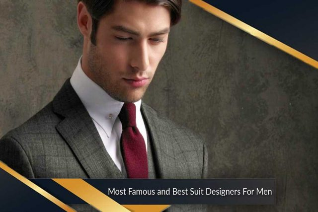 Most Famous and Best Suit Designers For Men