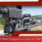 List of Most Dangerous Guns In The World