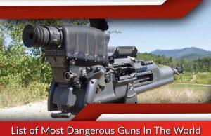 List of Most Dangerous Guns In The World