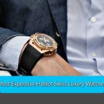 Most Expensive Hublot Swiss Luxury Watches